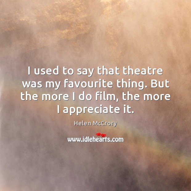 Image, I used to say that theatre was my favourite thing. But the