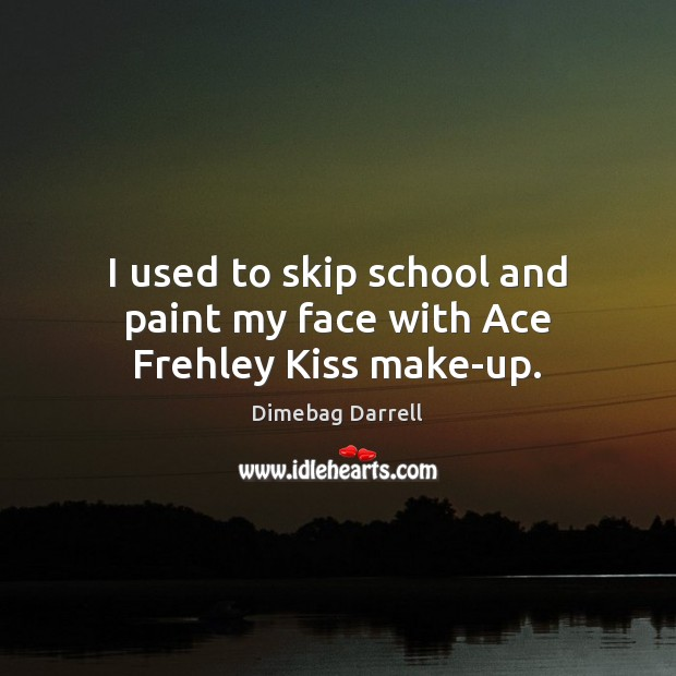 Image, I used to skip school and paint my face with Ace Frehley Kiss make-up.