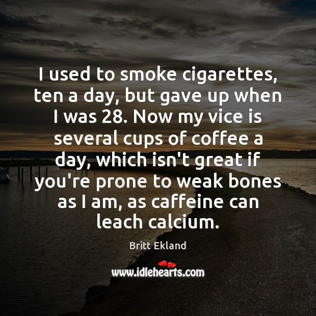I used to smoke cigarettes, ten a day, but gave up when Britt Ekland Picture Quote
