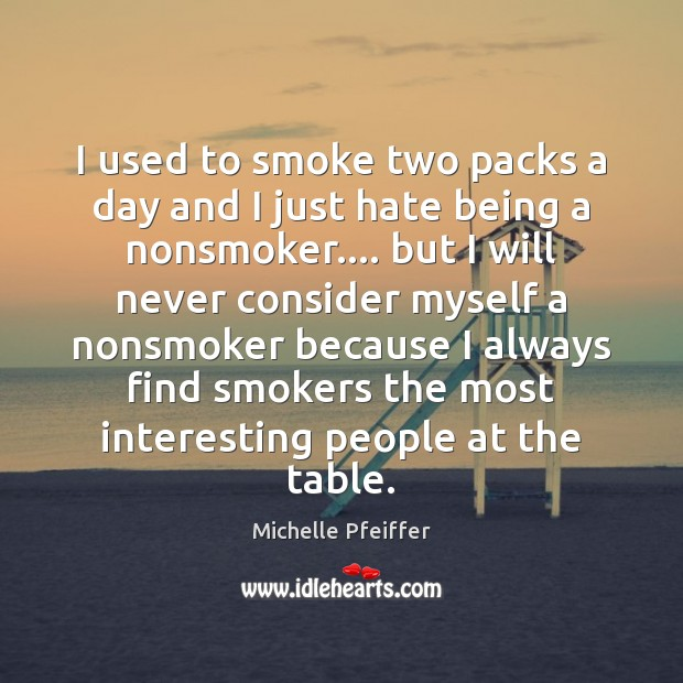 I used to smoke two packs a day and I just hate Michelle Pfeiffer Picture Quote