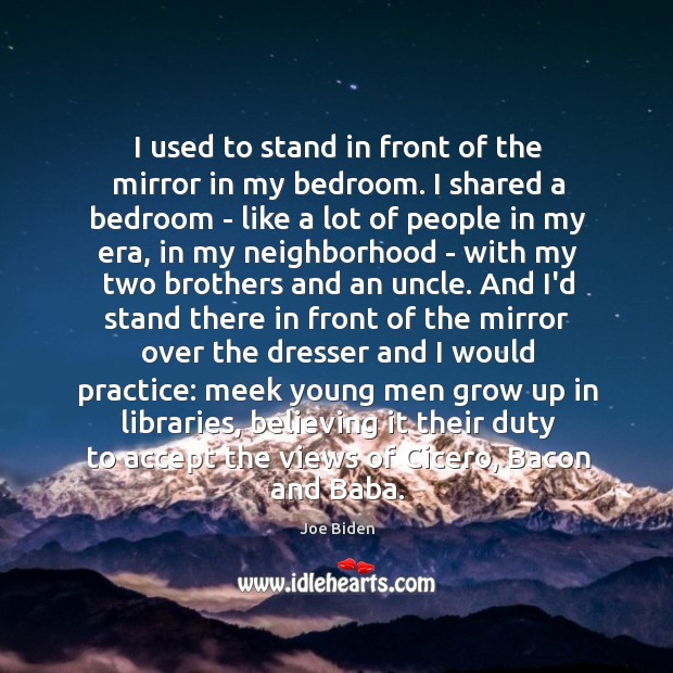 I used to stand in front of the mirror in my bedroom. Image