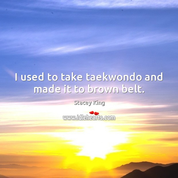 I used to take taekwondo and made it to brown belt. Image