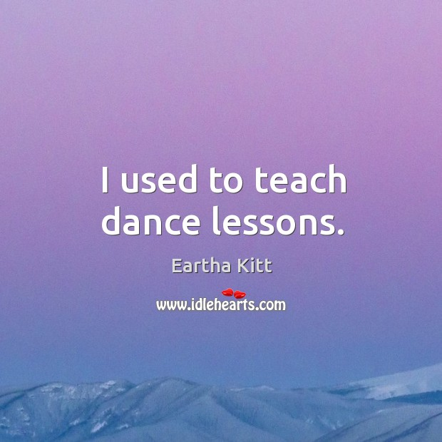 I used to teach dance lessons. Image