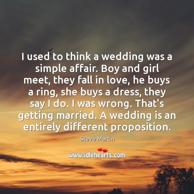 I used to think a wedding was a simple affair. Boy and Wedding Quotes Image