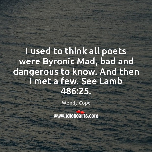 I used to think all poets were Byronic Mad, bad and dangerous Image