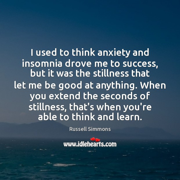 I used to think anxiety and insomnia drove me to success, but Russell Simmons Picture Quote