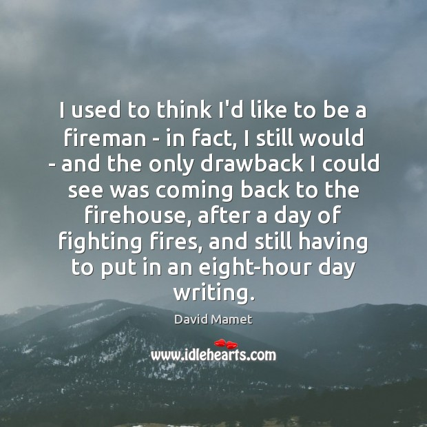 I used to think I'd like to be a fireman – in Image