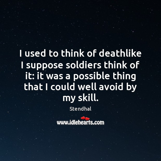 I used to think of deathlike I suppose soldiers think of it: Stendhal Picture Quote