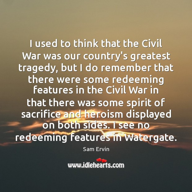 I used to think that the Civil War was our country's greatest Greatest Tragedy Quotes Image