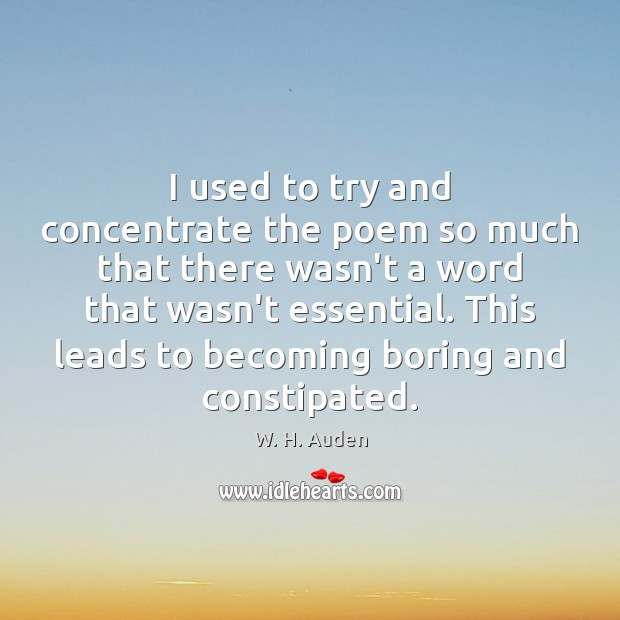 I used to try and concentrate the poem so much that there Image