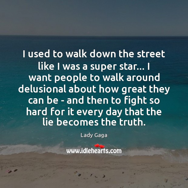 I used to walk down the street like I was a super Lady Gaga Picture Quote