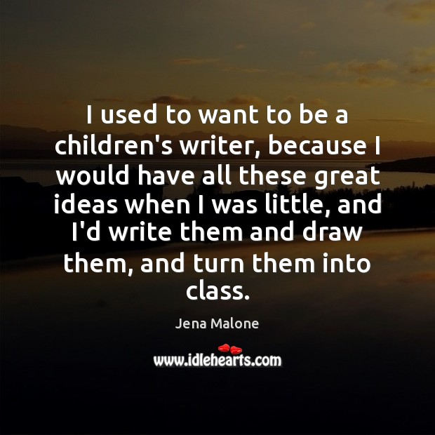 I used to want to be a children's writer, because I would Jena Malone Picture Quote