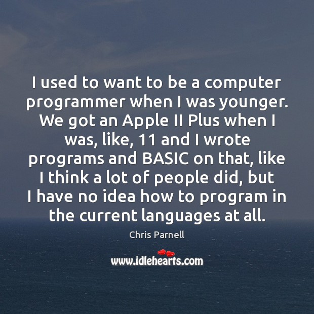 Image, I used to want to be a computer programmer when I was