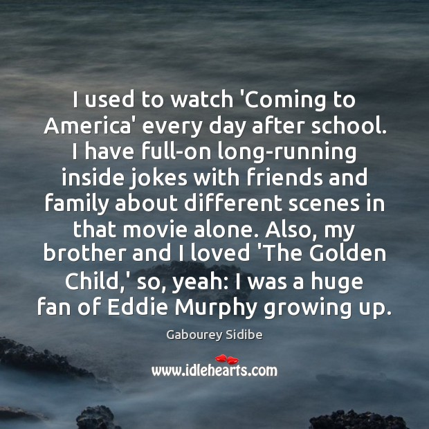 I used to watch 'Coming to America' every day after school. I Gabourey Sidibe Picture Quote