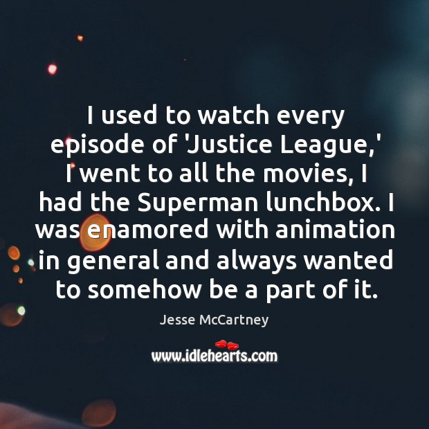 I used to watch every episode of 'Justice League,' I went Jesse McCartney Picture Quote