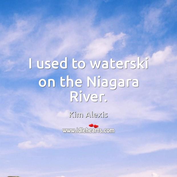 I used to waterski on the Niagara River. Image
