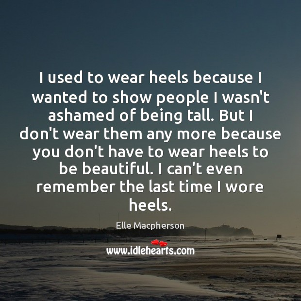 I used to wear heels because I wanted to show people I Image