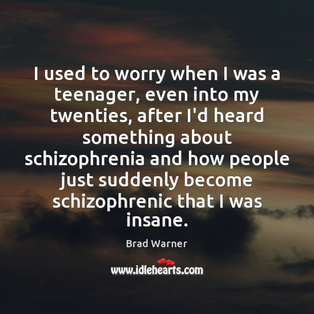 I used to worry when I was a teenager, even into my Brad Warner Picture Quote