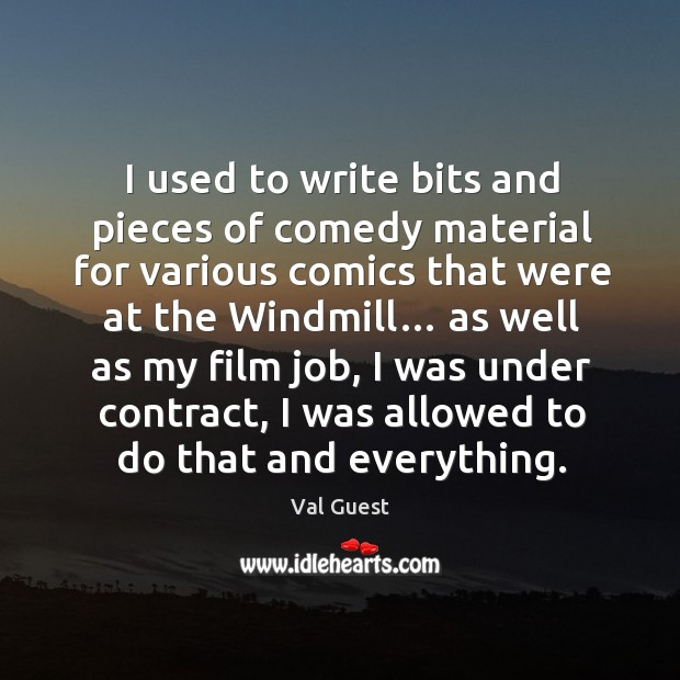 I used to write bits and pieces of comedy material for various comics that were at the windmill… Image
