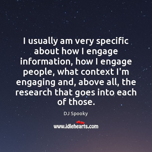 I usually am very specific about how I engage information, how I DJ Spooky Picture Quote