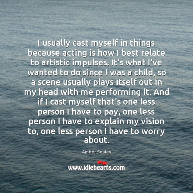 I usually cast myself in things because acting is how I best Acting Quotes Image