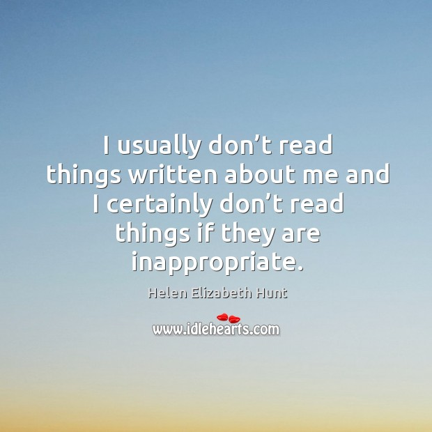 I usually don't read things written about me and I certainly don't read things if they are inappropriate. Image