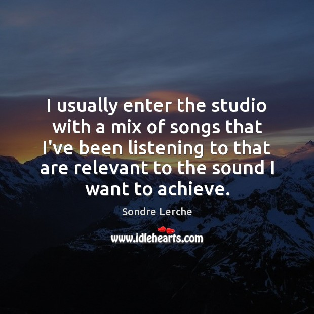 I usually enter the studio with a mix of songs that I've Image