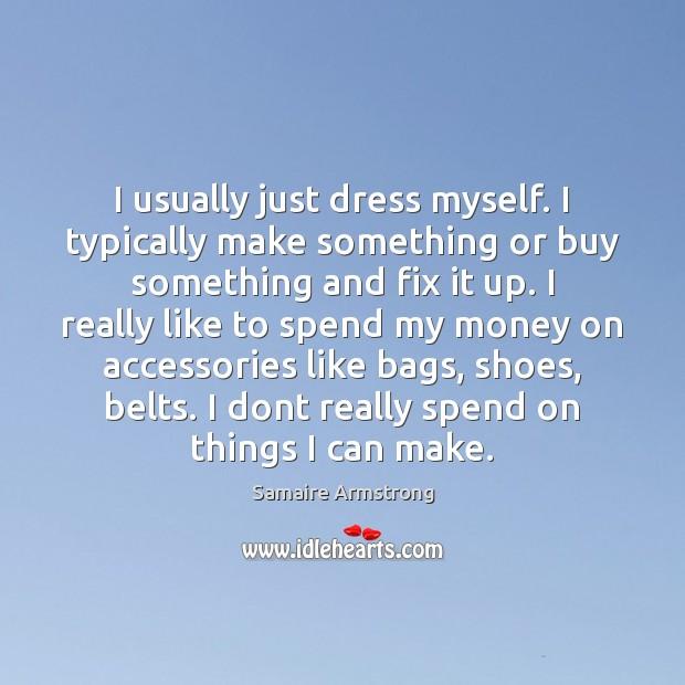 I usually just dress myself. I typically make something or buy something Image