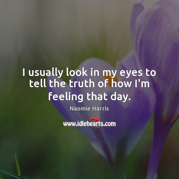 Naomie Harris Picture Quote image saying: I usually look in my eyes to tell the truth of how I'm feeling that day.