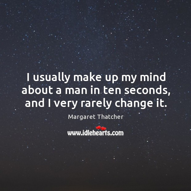 I usually make up my mind about a man in ten seconds, and I very rarely change it. Image