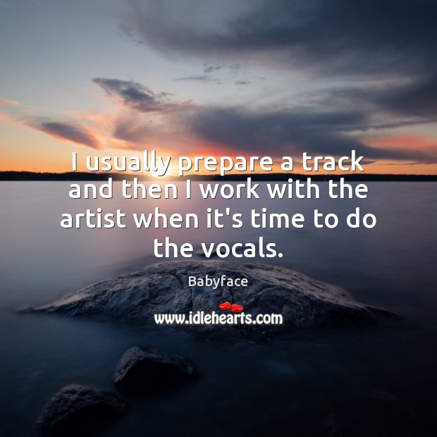 Image, I usually prepare a track and then I work with the artist when it's time to do the vocals.