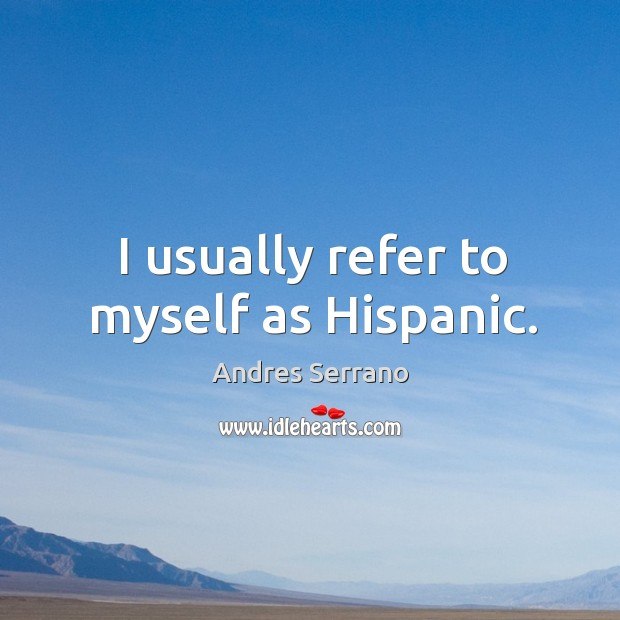 Image, I usually refer to myself as hispanic.