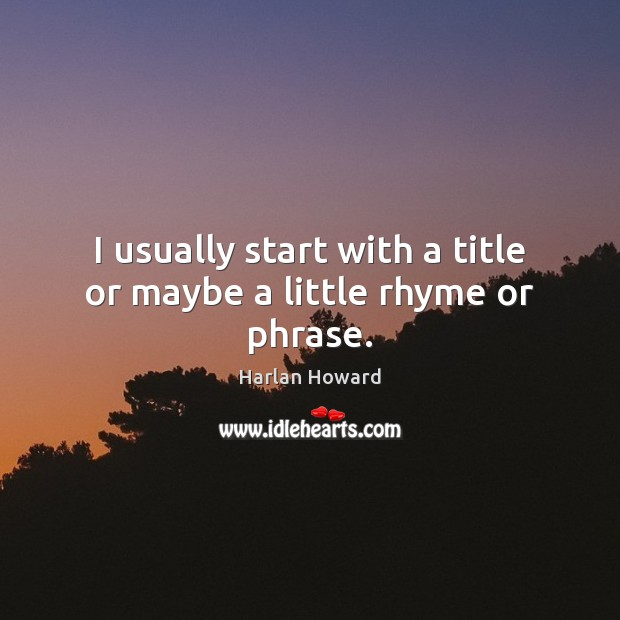 I usually start with a title or maybe a little rhyme or phrase. Image