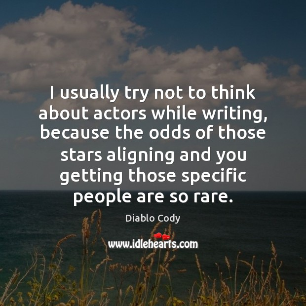 Image about I usually try not to think about actors while writing, because the
