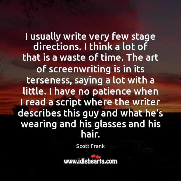 I usually write very few stage directions. I think a lot of Image