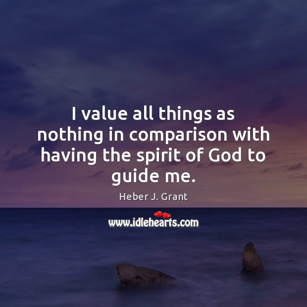 I value all things as nothing in comparison with having the spirit of God to guide me. Comparison Quotes Image