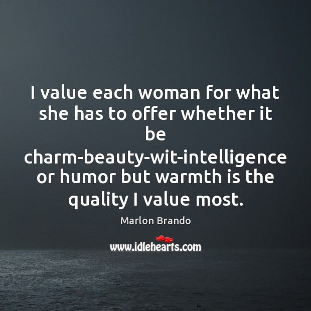 I value each woman for what she has to offer whether it Image