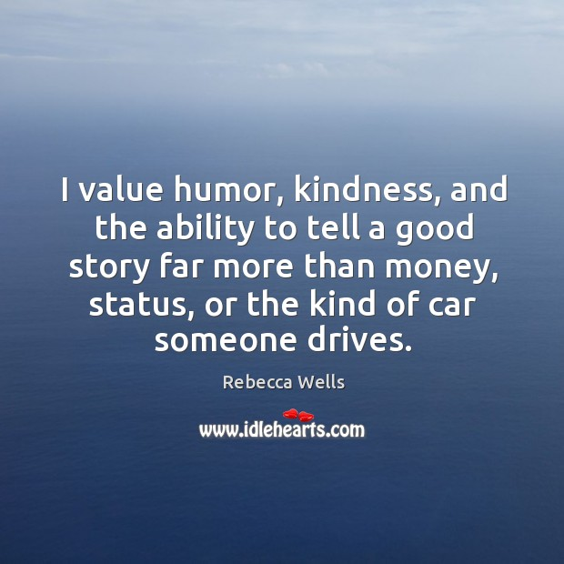 I value humor, kindness, and the ability to tell a good story Image