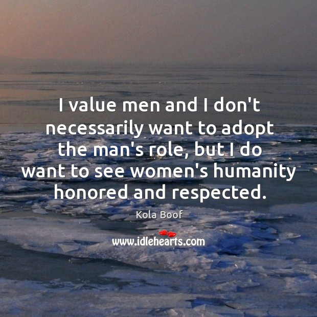 I value men and I don't necessarily want to adopt the man's Image