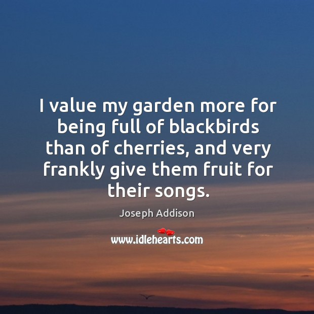 Image, I value my garden more for being full of blackbirds than of cherries, and very frankly