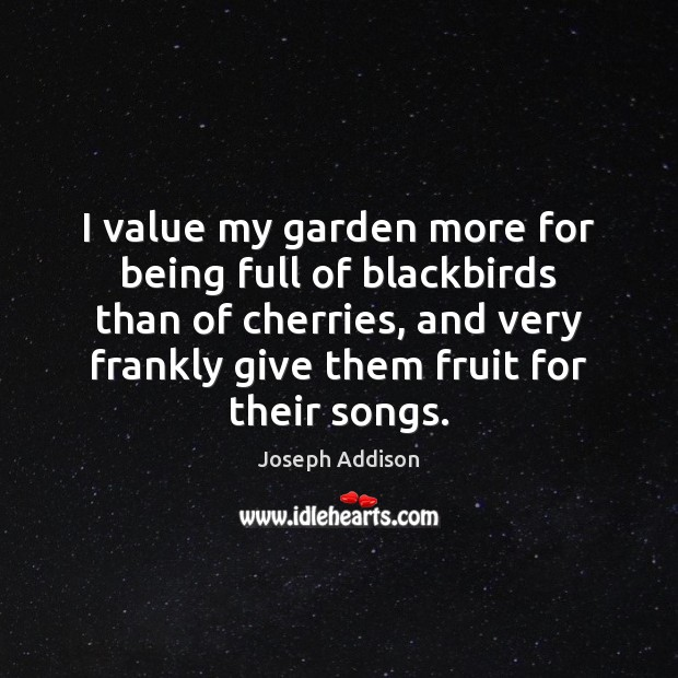 I value my garden more for being full of blackbirds than of Image