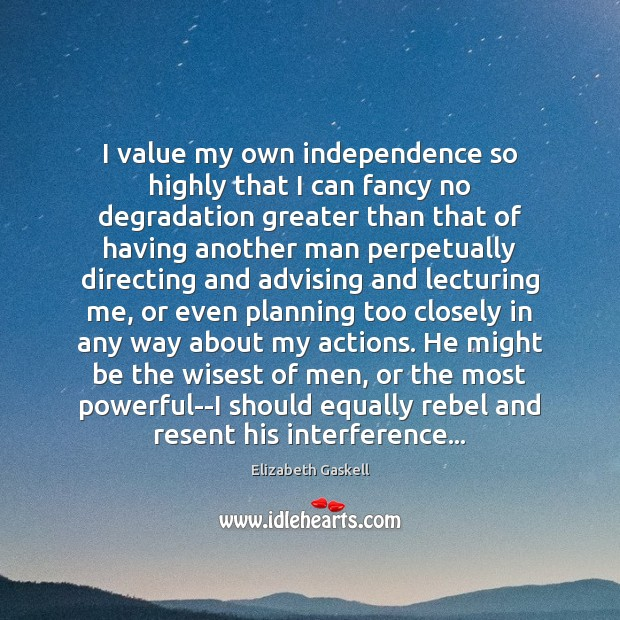 Image, I value my own independence so highly that I can fancy no