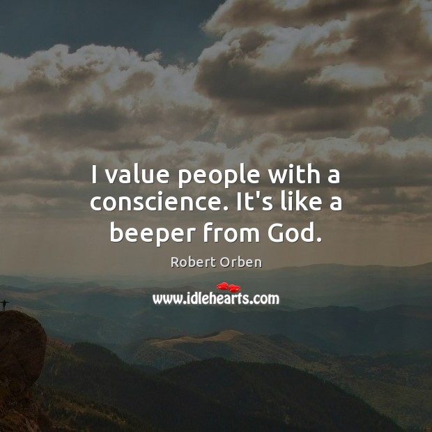 I value people with a conscience. It's like a beeper from God. Robert Orben Picture Quote