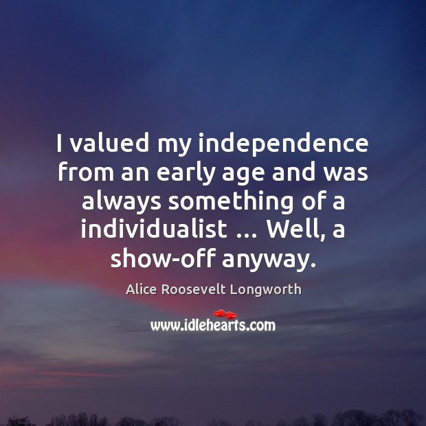 Image, I valued my independence from an early age and was always something