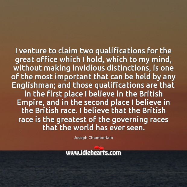 I venture to claim two qualifications for the great office which I Joseph Chamberlain Picture Quote