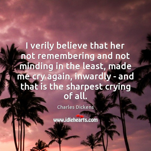 Image, I verily believe that her not remembering and not minding in the