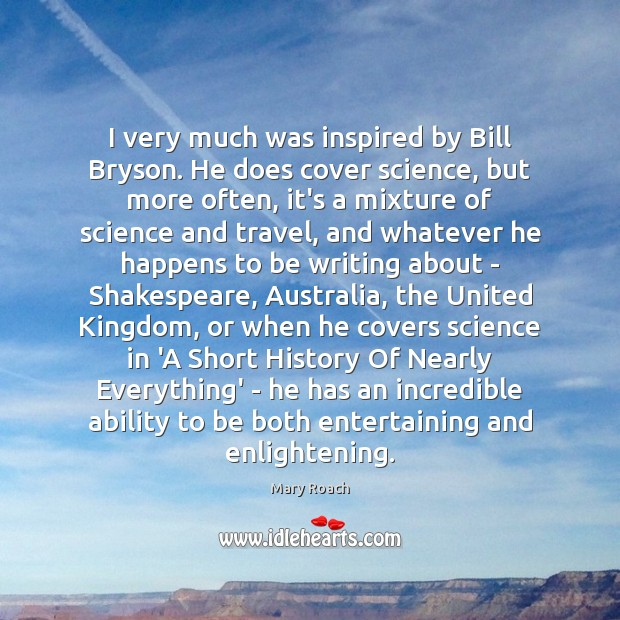Image, I very much was inspired by Bill Bryson. He does cover science,