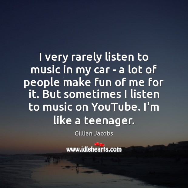 I very rarely listen to music in my car – a lot Image