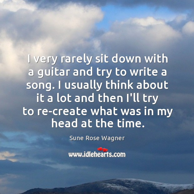 Image, I very rarely sit down with a guitar and try to write