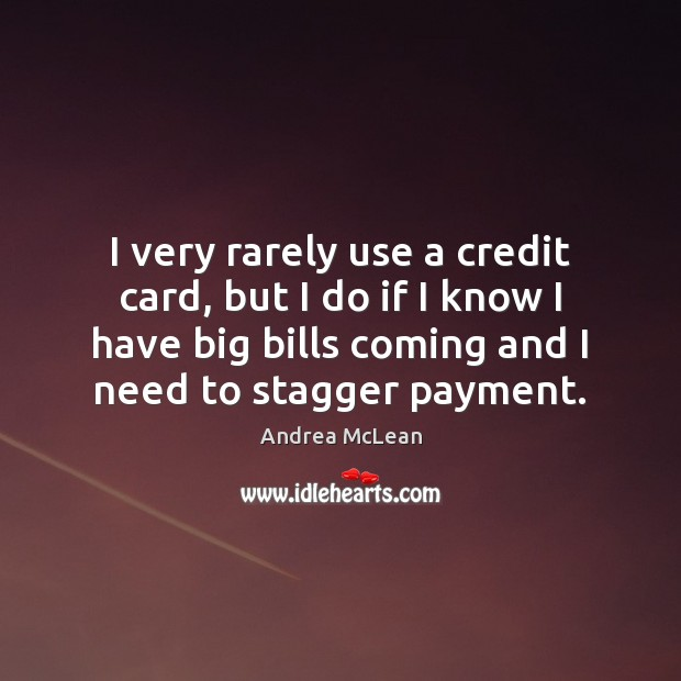I very rarely use a credit card, but I do if I Image
